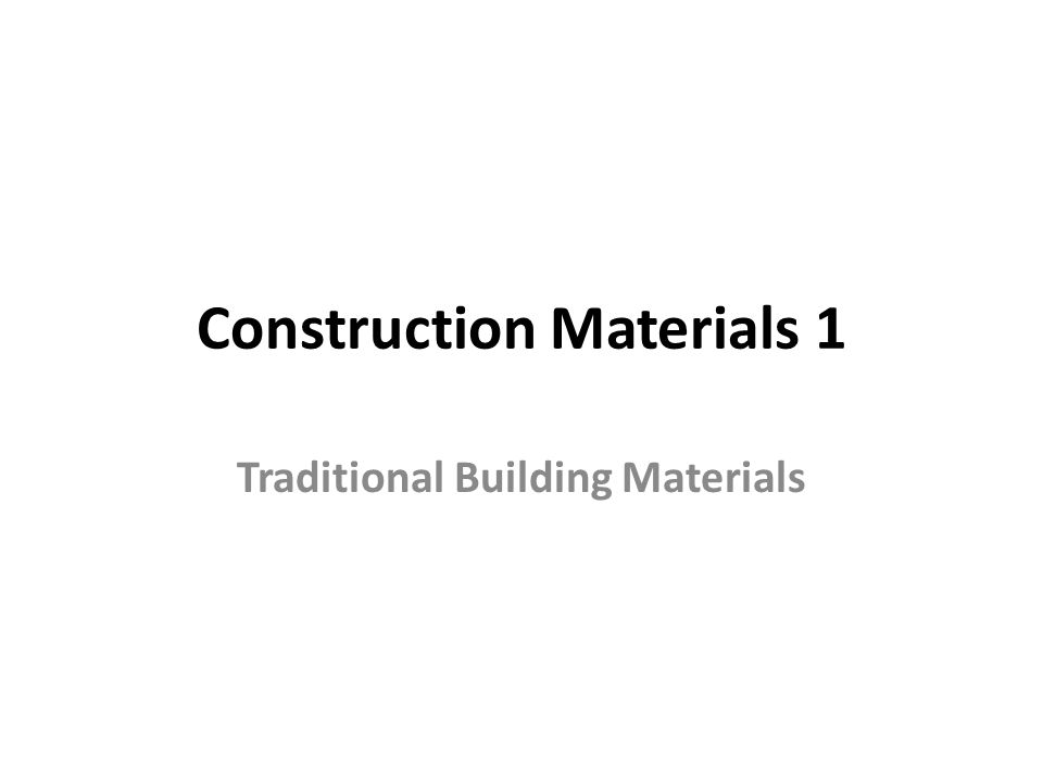 Construction Materials 1 Traditional Building Materials