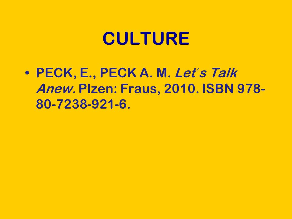 CULTURE PECK, E., PECK A. M. Let´s Talk Anew. Plzen: Fraus, 2010. ISBN 978- 80-7238-921-6.