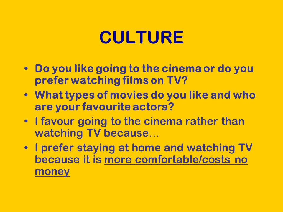 CULTURE The types of movies I really enjoy are comedies/romances/fairy tales … I dislike horror/war/western movies …
