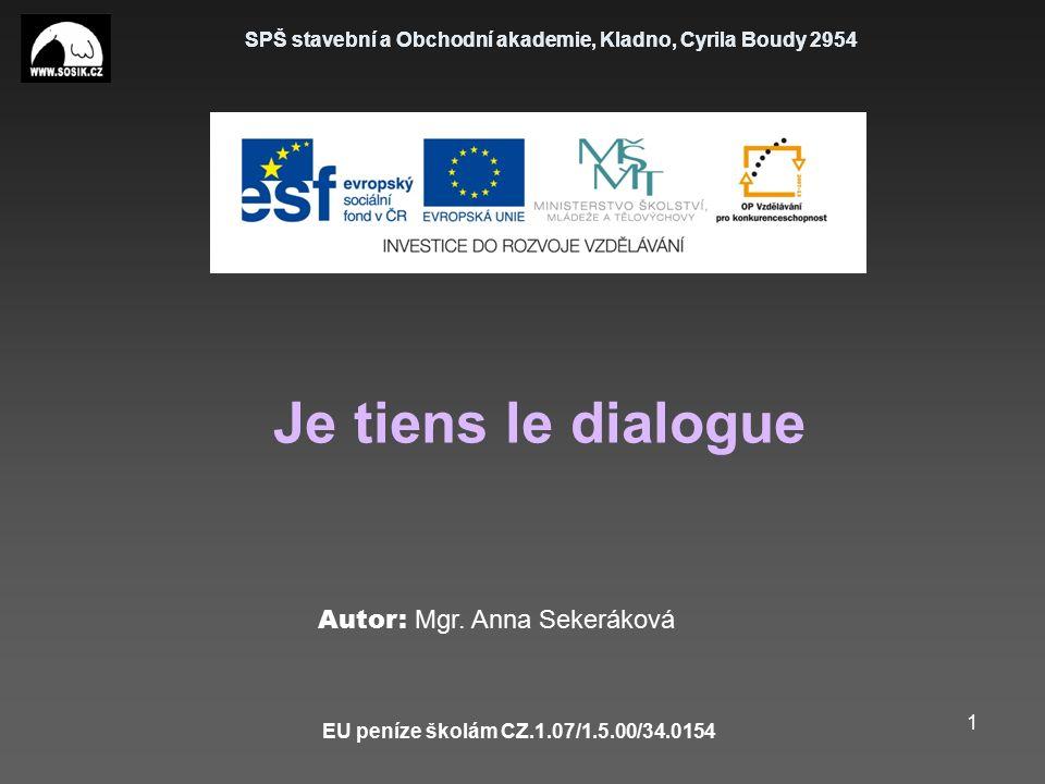 SPŠ stavební a Obchodní akademie, Kladno, Cyrila Boudy 2954 EU peníze školám CZ.1.07/1.5.00/34.0154 1 Je tiens le dialogue Autor: Mgr.