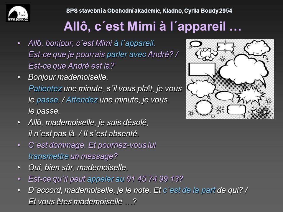 SPŠ stavební a Obchodní akademie, Kladno, Cyrila Boudy 2954 Allô, c´est Mimi à l´appareil … Allô, bonjour, c´est Mimi à l´appareil.