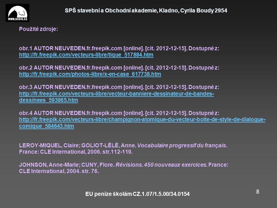 SPŠ stavební a Obchodní akademie, Kladno, Cyrila Boudy 2954 EU peníze školám CZ.1.07/1.5.00/34.0154 8 Použité zdroje: obr.1 AUTOR NEUVEDEN.fr.freepik.com [online].