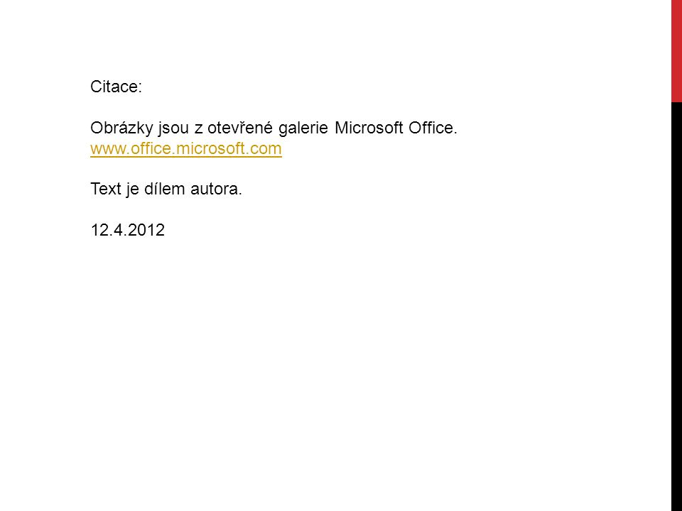 Citace: Obrázky jsou z otevřené galerie Microsoft Office. www.office.microsoft.com Text je dílem autora. 12.4.2012