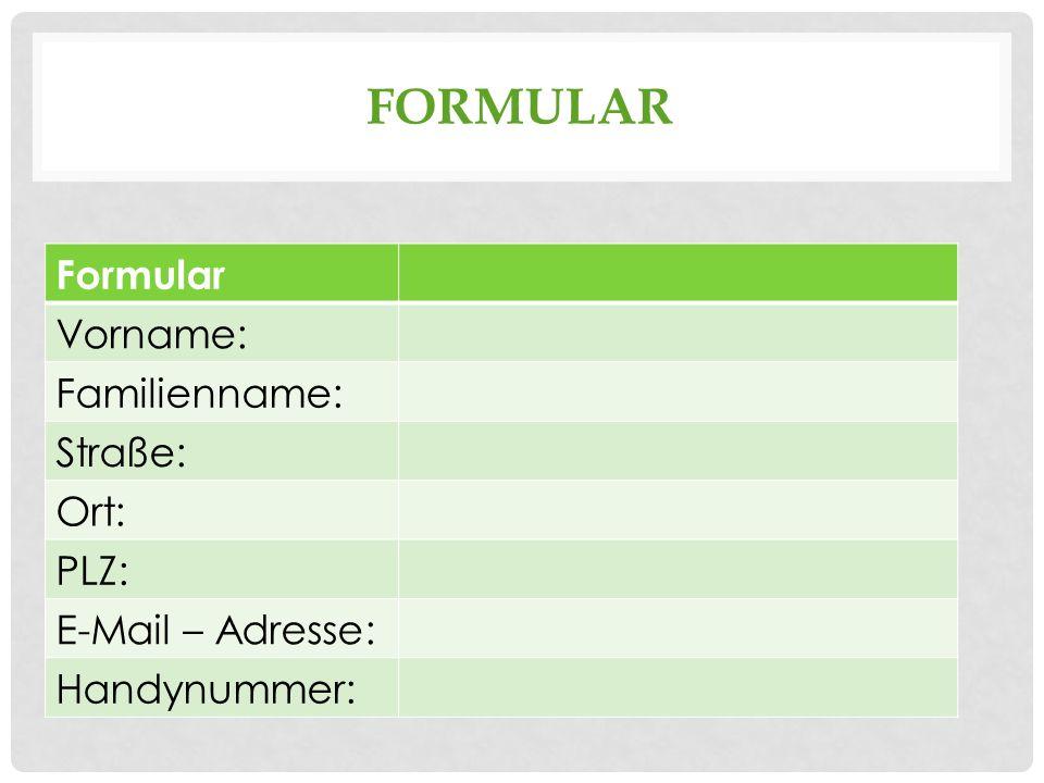 FORMULAR Formular Vorname: Familienname: Straße: Ort: PLZ: E-Mail – Adresse: Handynummer: