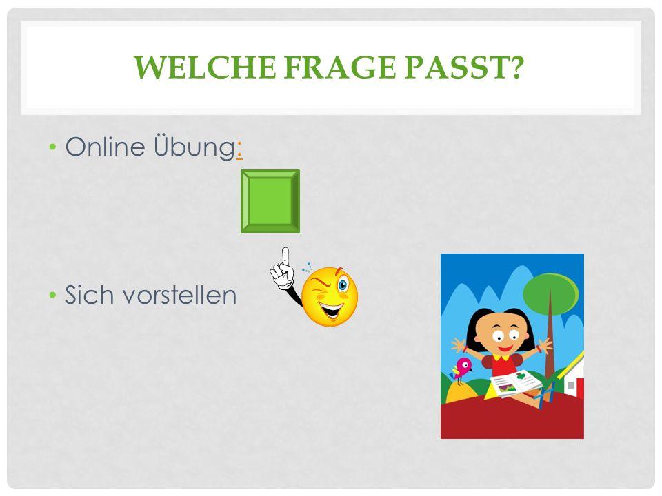 WELCHE FRAGE PASST? Online Übung:: Sich vorstellen