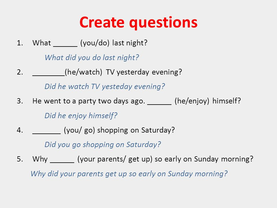 Create questions 1.What ______ (you/do) last night.