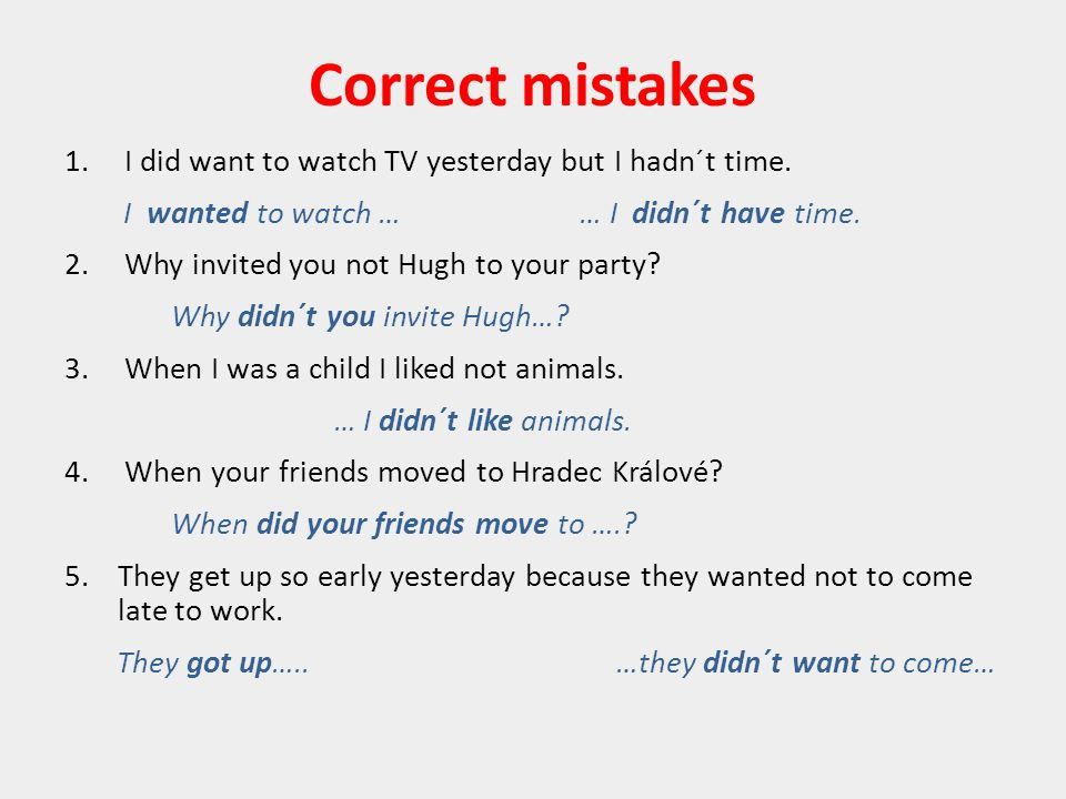 Correct mistakes 1.I did want to watch TV yesterday but I hadn´t time.