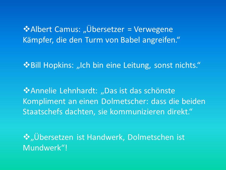 """ Albert Camus: """"Übersetzer = Verwegene Kämpfer, die den Turm von Babel angreifen.""""  Bill Hopkins: """"Ich bin eine Leitung, sonst nichts.""""  Annelie Le"""