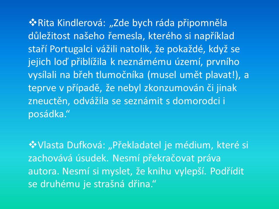 """ Rita Kindlerová: """"Zde bych ráda připomněla důležitost našeho řemesla, kterého si například staří Portugalci vážili natolik, že pokaždé, když se jeji"""