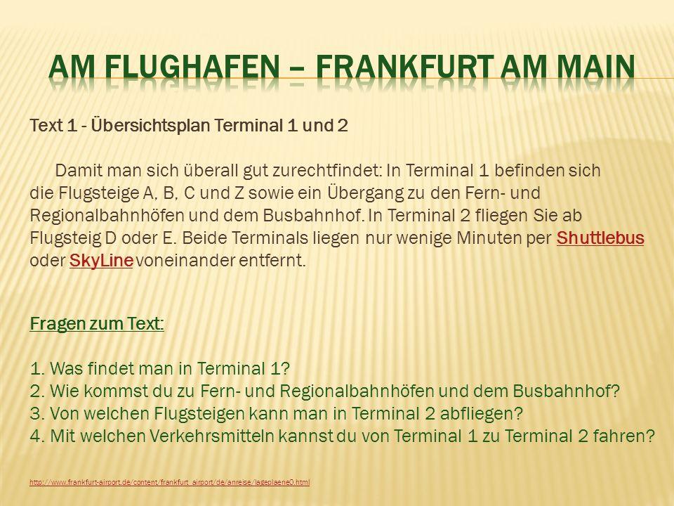 Text 1 - Übersichtsplan Terminal 1 und 2 Damit man sich überall gut zurechtfindet: In Terminal 1 befinden sich die Flugsteige A, B, C und Z sowie ein