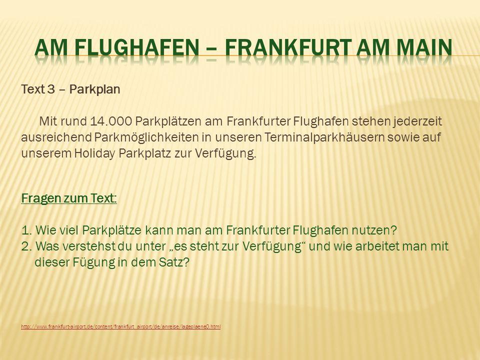 Text 3 – Parkplan Mit rund 14.000 Parkplätzen am Frankfurter Flughafen stehen jederzeit ausreichend Parkmöglichkeiten in unseren Terminalparkhäusern s