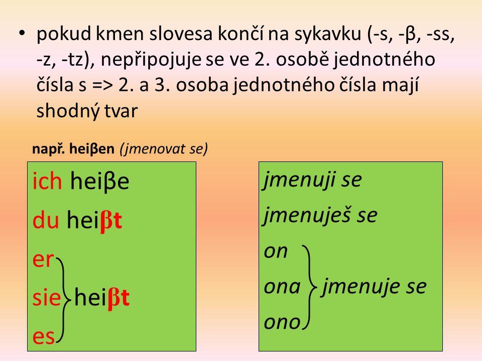 pokud kmen slovesa končí na sykavku (-s, -β, -ss, -z, -tz), nepřipojuje se ve 2.