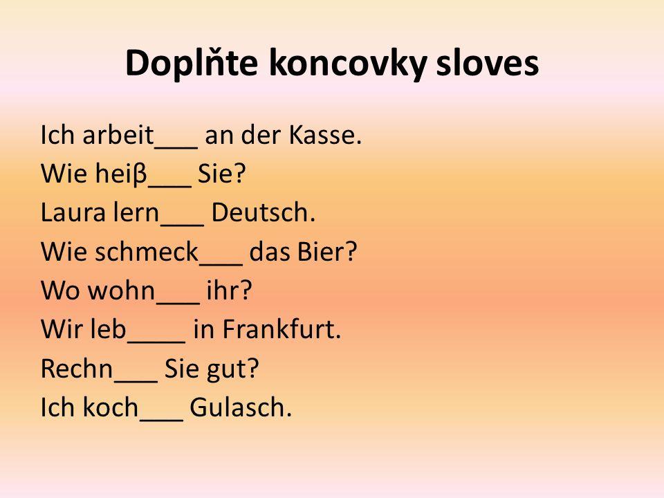 Doplňte koncovky sloves Ich arbeit___ an der Kasse.