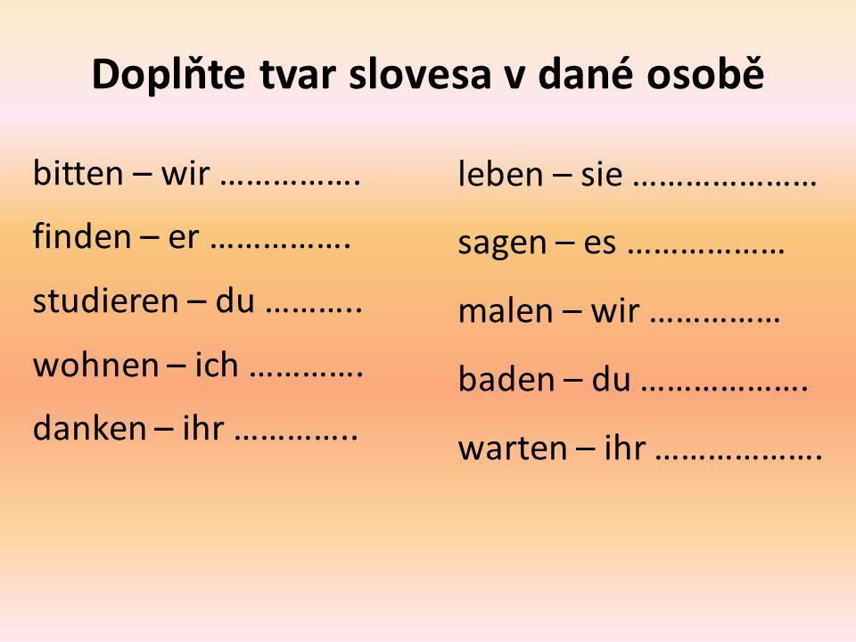Doplňte tvar slovesa v dané osobě bitten – wir …………….