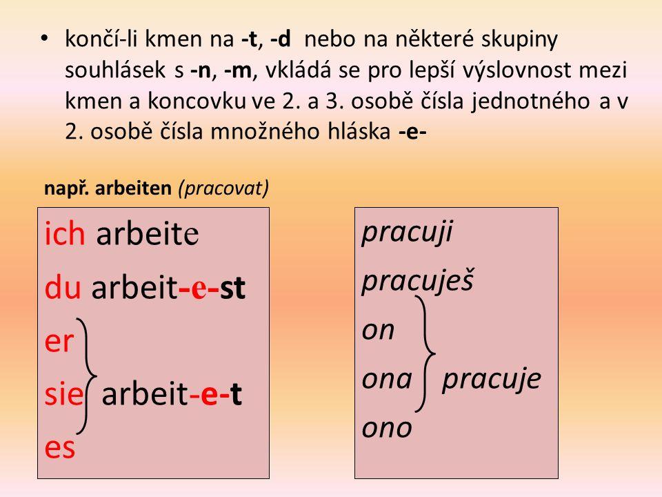 končí-li kmen na -t, -d nebo na některé skupiny souhlásek s -n, -m, vkládá se pro lepší výslovnost mezi kmen a koncovku ve 2.