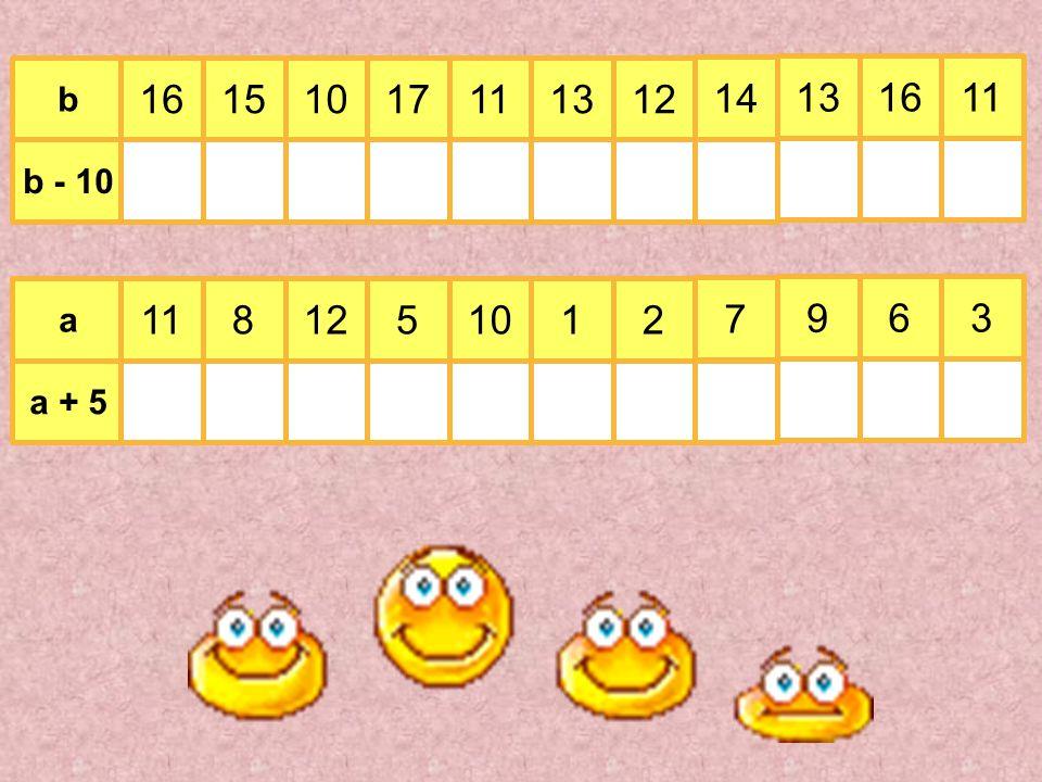 b 11 16 13 14 121311171015 b - 10 a 3 11 6 9 7 21105128 a + 5