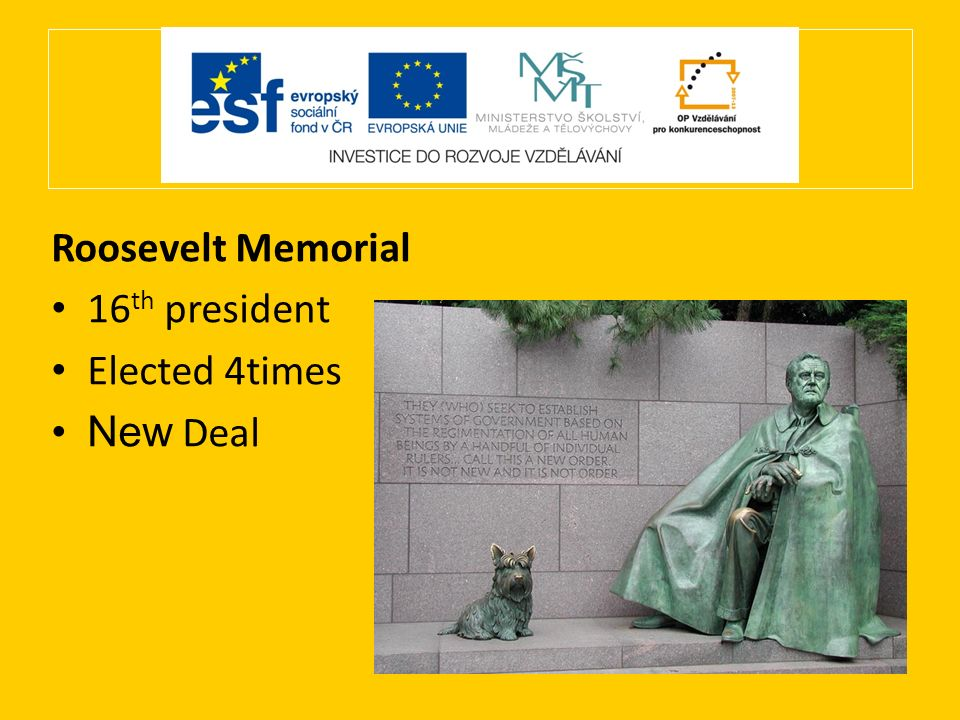 Roosevelt Memorial 16 th president Elected 4times New Deal