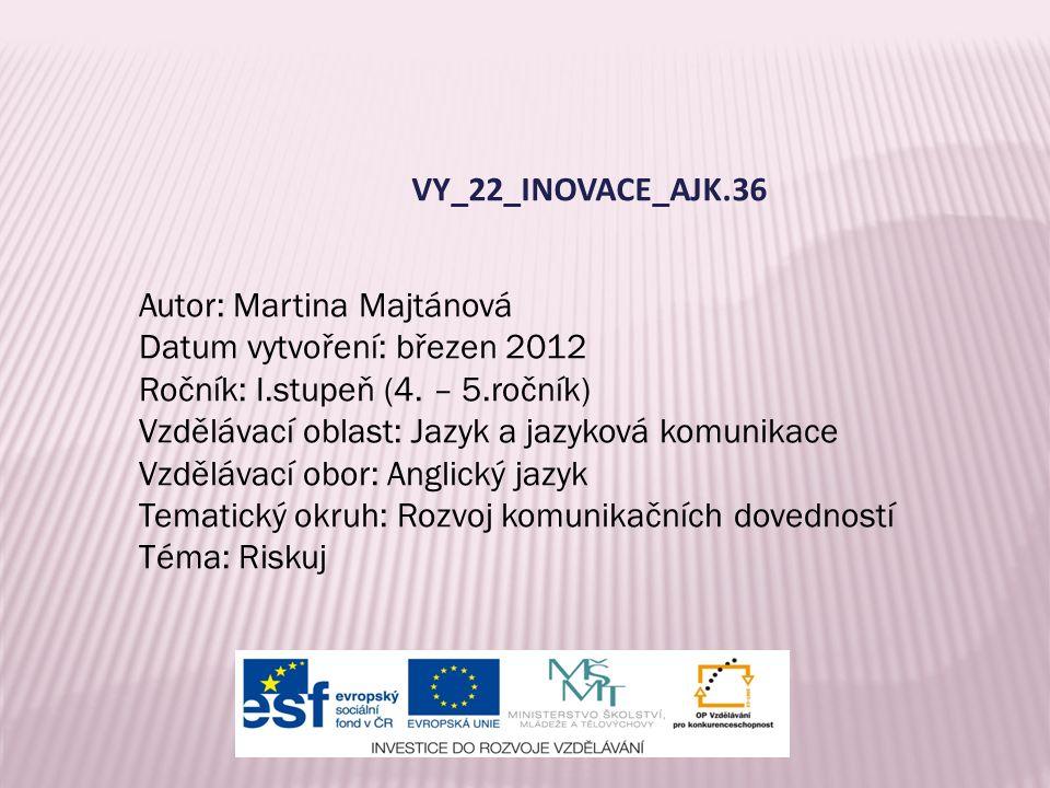 VY_22_INOVACE_AJK.36 Autor: Martina Majtánová Datum vytvoření: březen 2012 Ročník: I.stupeň (4.