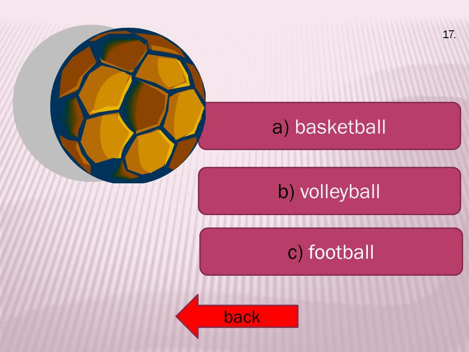 a) basketball b) volleyball c) football back 17.