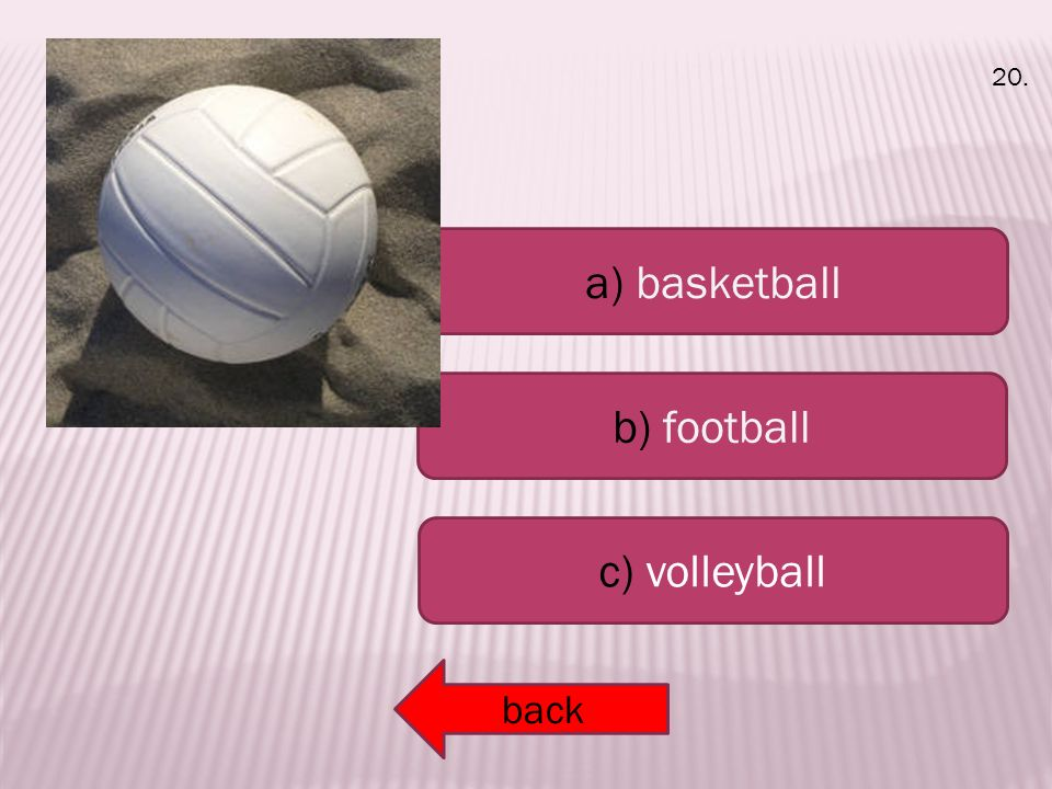 a) basketball b) football c) volleyball back 20.