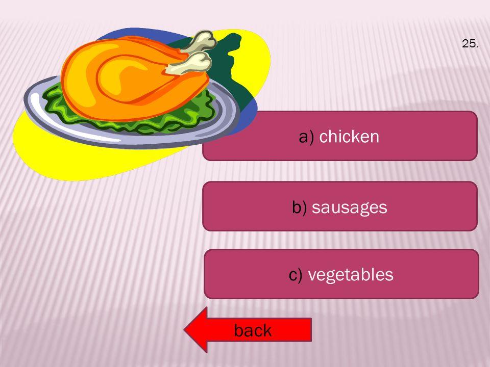 a) chicken b) sausages c) vegetables back 25.