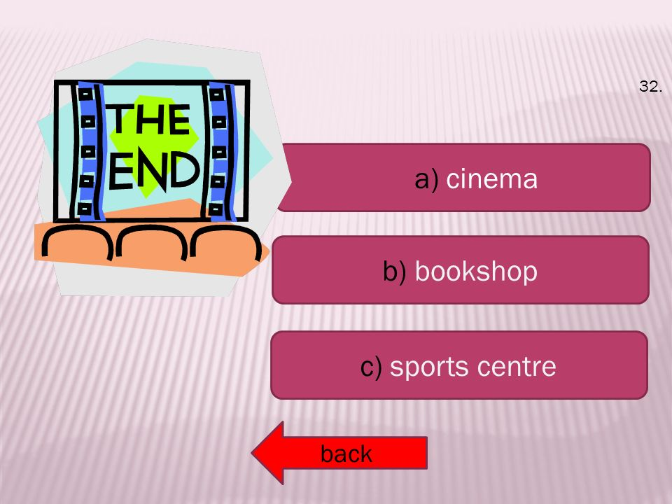 a) cinema b) bookshop c) sports centre back 32.