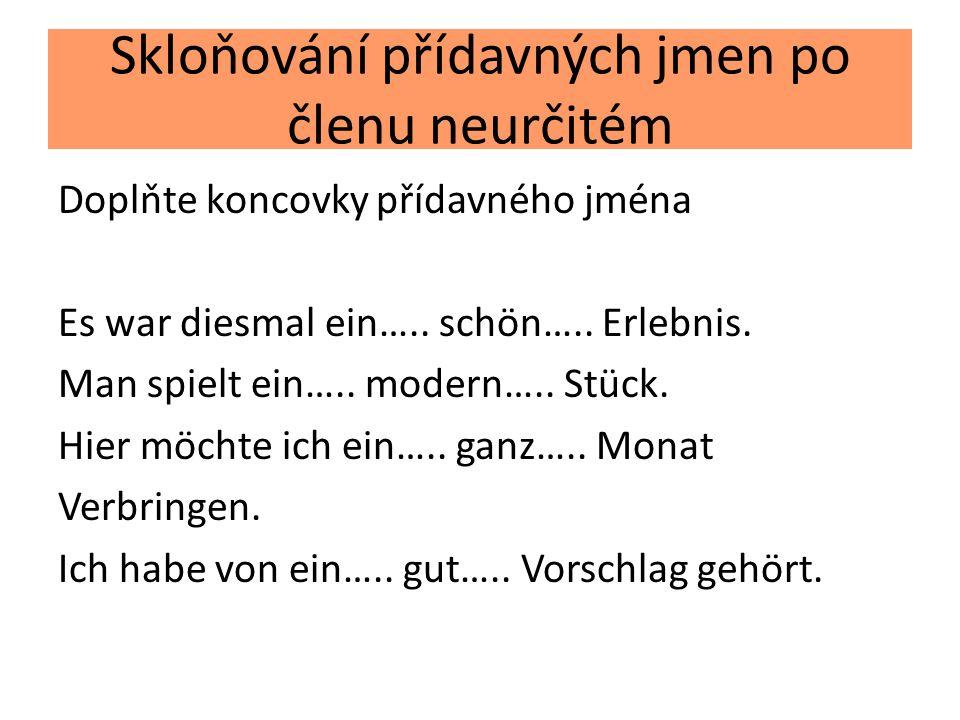 Skloňování přídavných jmen po členu neurčitém Doplňte koncovky přídavného jména Es war diesmal ein….. schön….. Erlebnis. Man spielt ein….. modern….. S