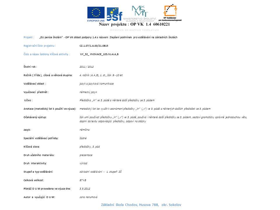 """Projekt : """"EU peníze školám - OP VK oblast podpory 1.4 s názvem Zlepšení podmínek pro vzdělávání na základních školách Registrační číslo projektu : CZ.1.07/1.4.00/21.0815 Číslo a název šablony klíčové aktivity : VY_32_ INOVACE_103.NJ.4.A,B Školní rok : 2011 / 2012 Ročník ( třída ), cílová a věková skupina:4."""