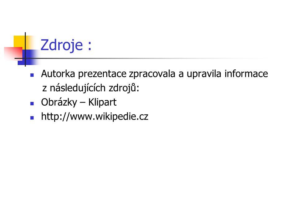 Autorka prezentace zpracovala a upravila informace z následujících zdrojů: Obrázky – Klipart http://www.wikipedie.cz Zdroje :