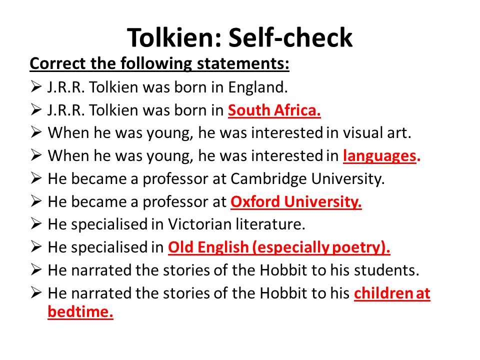 Tolkien: Self-check Correct the following statements:  J.R.R.