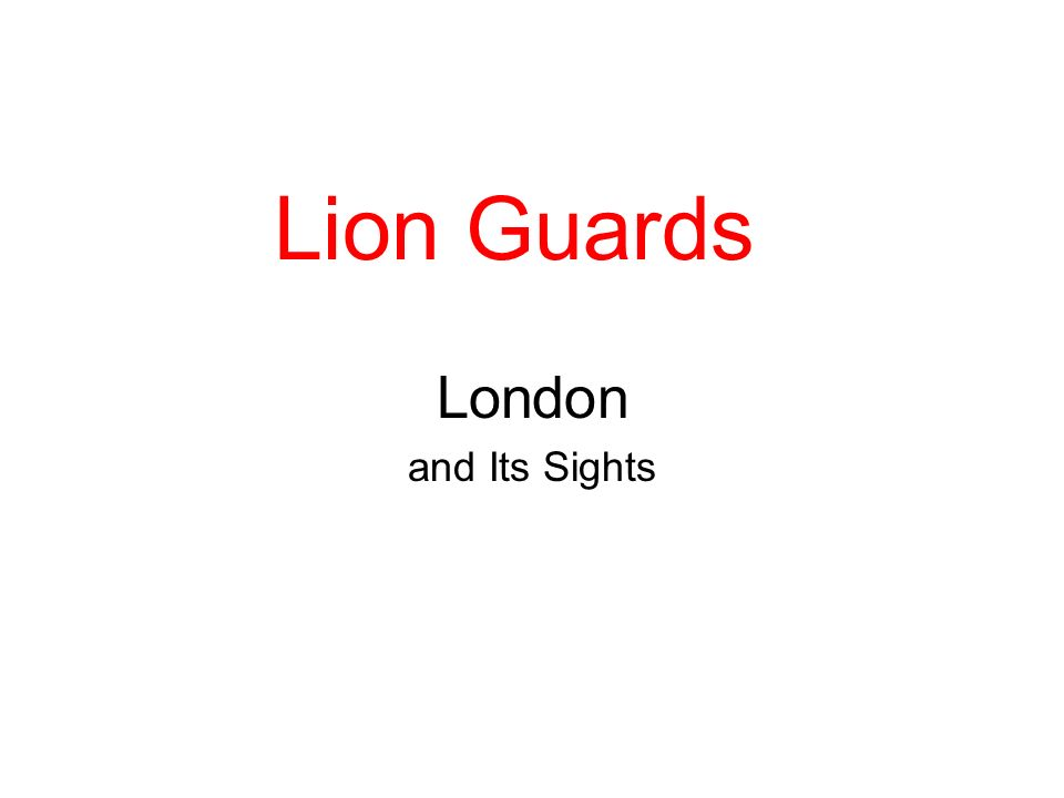 Lion Guards London and Its Sights