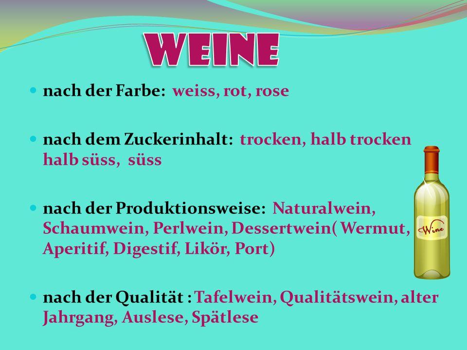 nach der Farbe: weiss, rot, rose nach dem Zuckerinhalt: trocken, halb trocken halb süss, süss nach der Produktionsweise: Naturalwein, Schaumwein, Perlwein, Dessertwein( Wermut, Aperitif, Digestif, Likör, Port) nach der Qualität : Tafelwein, Qualitätswein, alter Jahrgang, Auslese, Spätlese