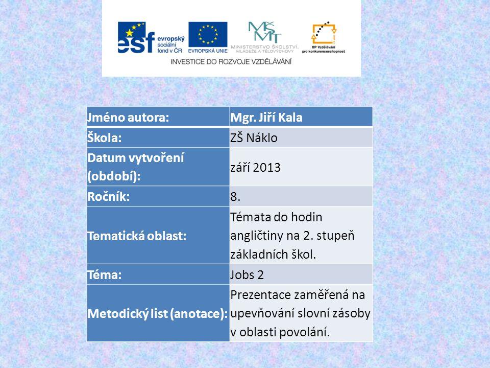 Jméno autora:Mgr. Jiří Kala Škola:ZŠ Náklo Datum vytvoření (období): září 2013 Ročník:8.