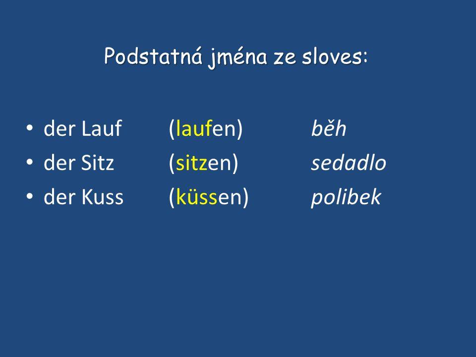 der Lauf (laufen)běh der Sitz (sitzen)sedadlo der Kuss (küssen)polibek Podstatná jména ze sloves Podstatná jména ze sloves: