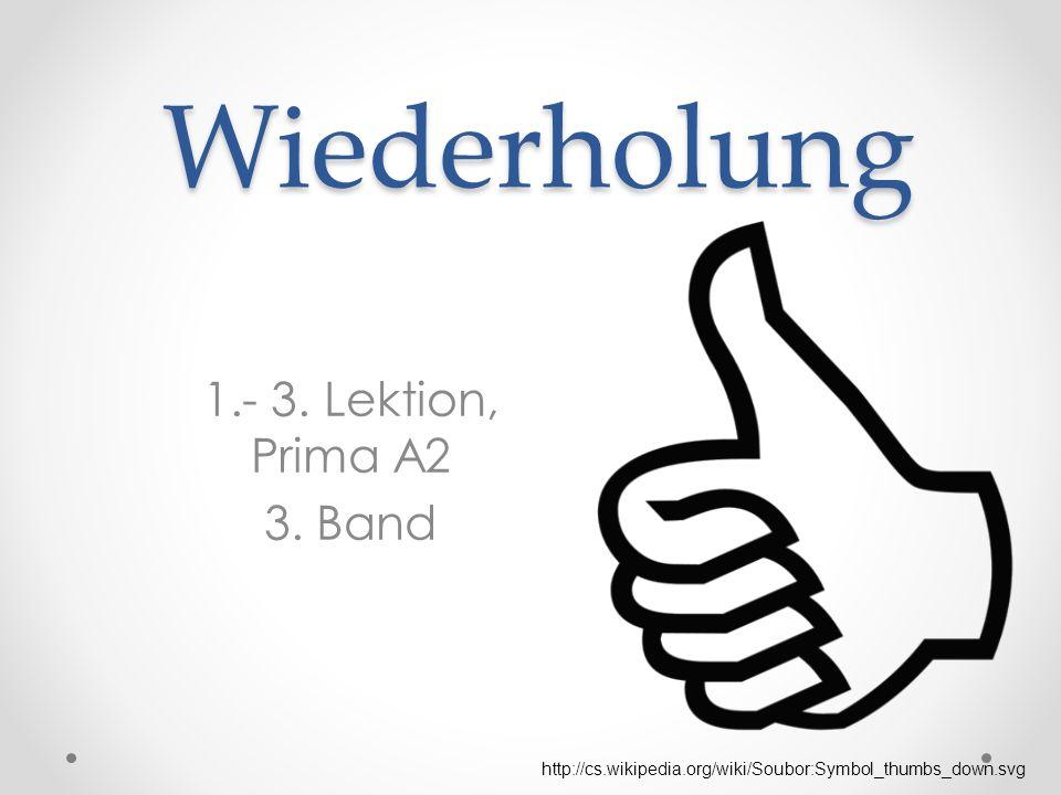 Wiederholung 1.- 3. Lektion, Prima A2 3. Band http://cs.wikipedia.org/wiki/Soubor:Symbol_thumbs_down.svg