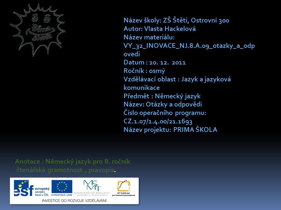 Název školy: ZŠ Štětí, Ostrovní 300 Autor: Vlasta Hackelová Název materiálu: VY_32_INOVACE_NJ.8.A.09_otazky_a_odp ovedi Datum : 10.