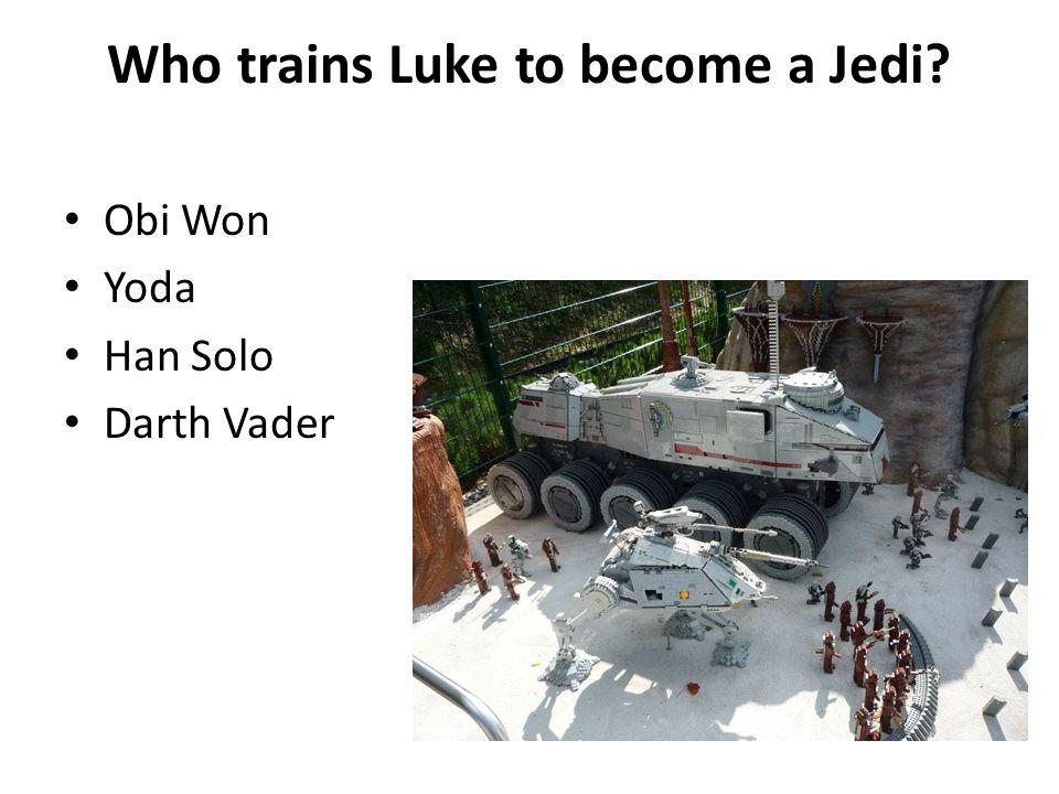 Who trains Luke to become a Jedi? Obi Won Yoda Han Solo Darth Vader