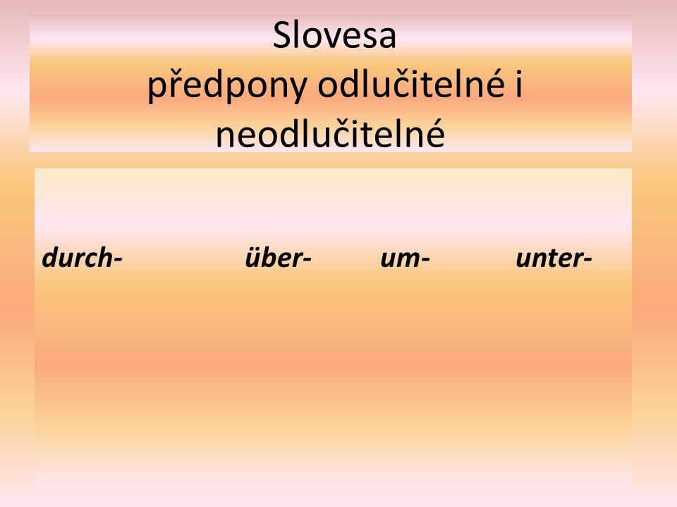 Slovesa předpony odlučitelné i neodlučitelné durch-über-um- unter-