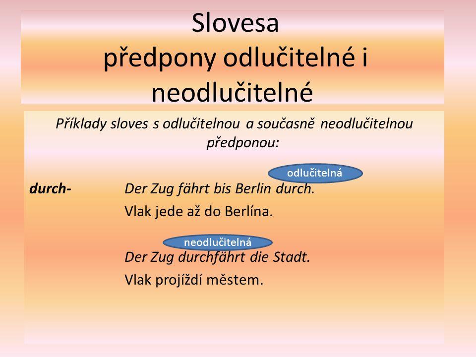 Slovesa předpony odlučitelné i neodlučitelné Příklady sloves s odlučitelnou a současně neodlučitelnou předponou: über- Der Fischer setzt uns heute über.