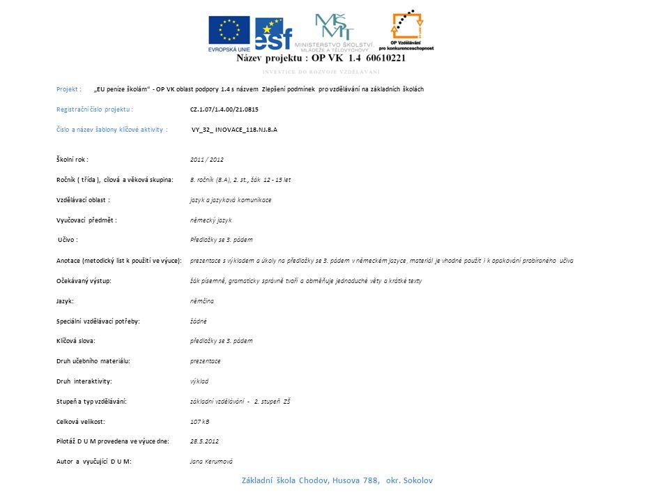 """Projekt : """"EU peníze školám - OP VK oblast podpory 1.4 s názvem Zlepšení podmínek pro vzdělávání na základních školách Registrační číslo projektu : CZ.1.07/1.4.00/21.0815 Číslo a název šablony klíčové aktivity : VY_32_ INOVACE_118.NJ.8.A Školní rok : 2011 / 2012 Ročník ( třída ), cílová a věková skupina:8."""