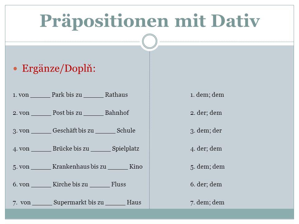 Ergänze/Doplň: 1.von _____ Park bis zu _____ Rathaus 2.