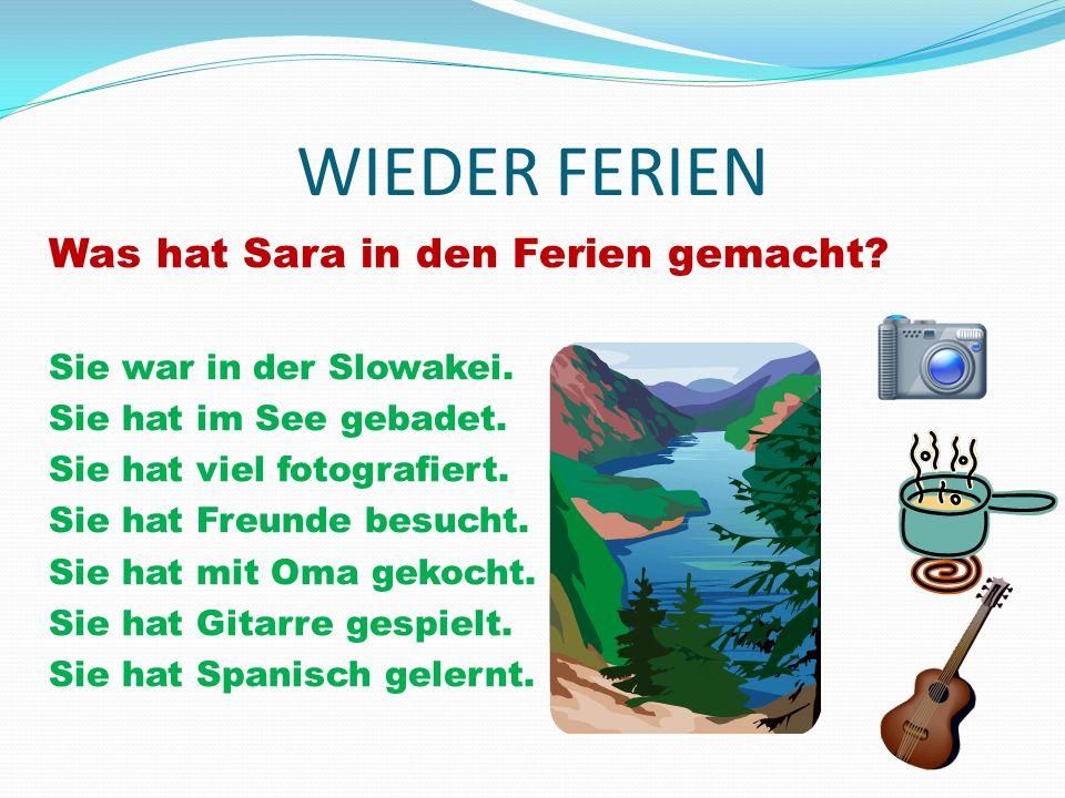 WIEDER FERIEN Was hat Sara in den Ferien gemacht. Sie war in der Slowakei.