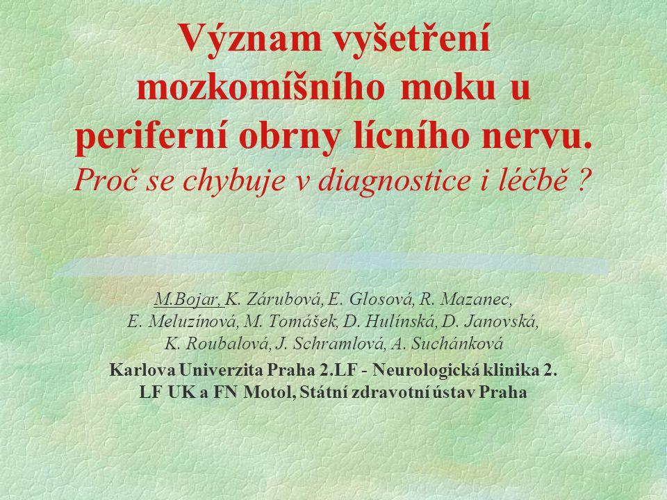 Význam vyšetření mozkomíšního moku u periferní obrny lícního nervu. Proč se chybuje v diagnostice i léčbě ? M.Bojar, K. Zárubová, E. Glosová, R. Mazan