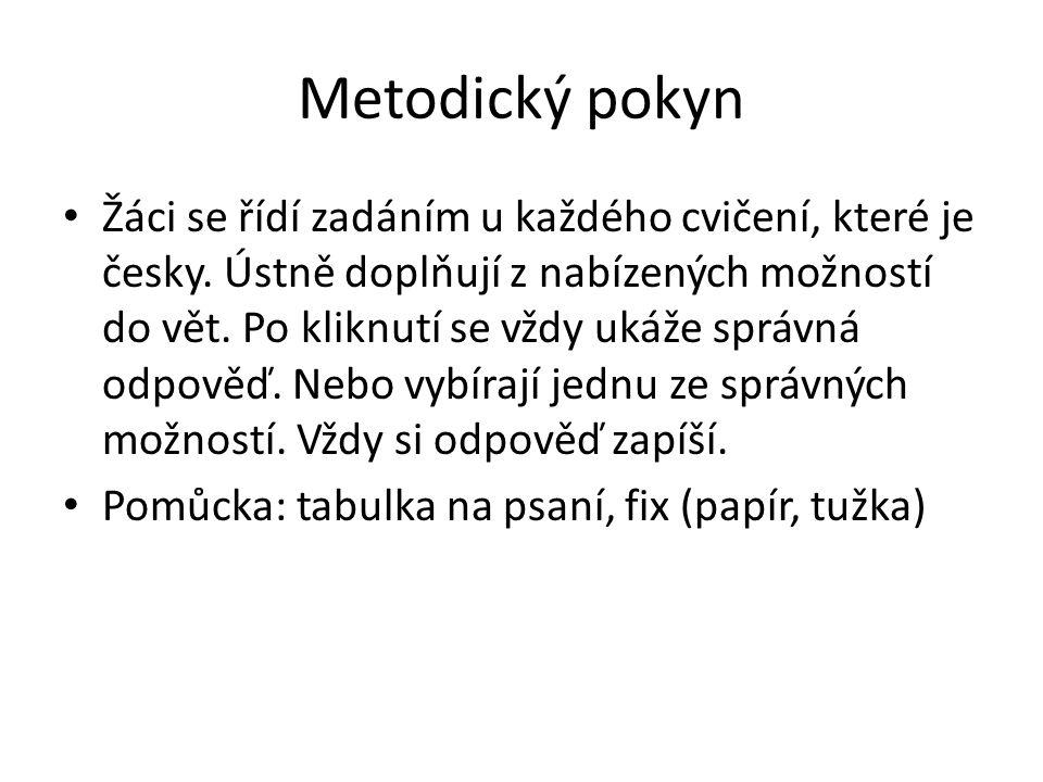 Metodický pokyn Žáci se řídí zadáním u každého cvičení, které je česky.