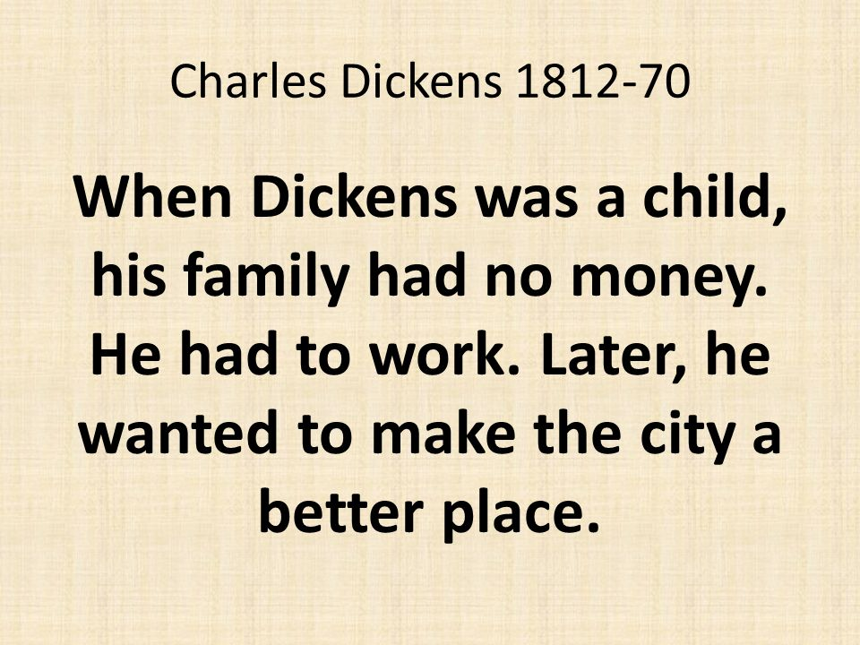 Charles Dickens 1812-70 In his book Oliver Twist, young Oliver has a very bad time on the streets of Victorian London.