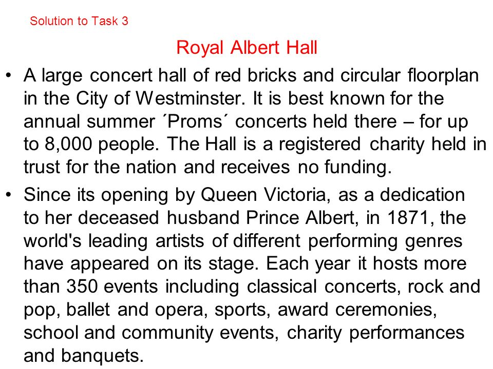 Solution to Task 3 Royal Albert Hall A large concert hall of red bricks and circular floorplan in the City of Westminster.