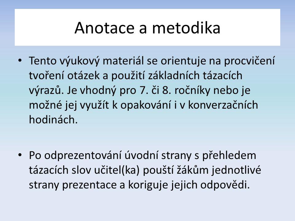 Anotace a metodika Tento výukový materiál se orientuje na procvičení tvoření otázek a použití základních tázacích výrazů. Je vhodný pro 7. či 8. roční