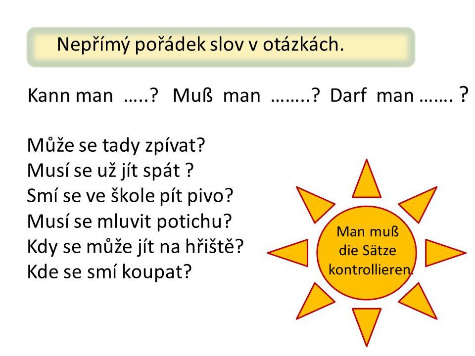 Nepřímý pořádek slov v otázkách. Kann man …... Muß man ……...