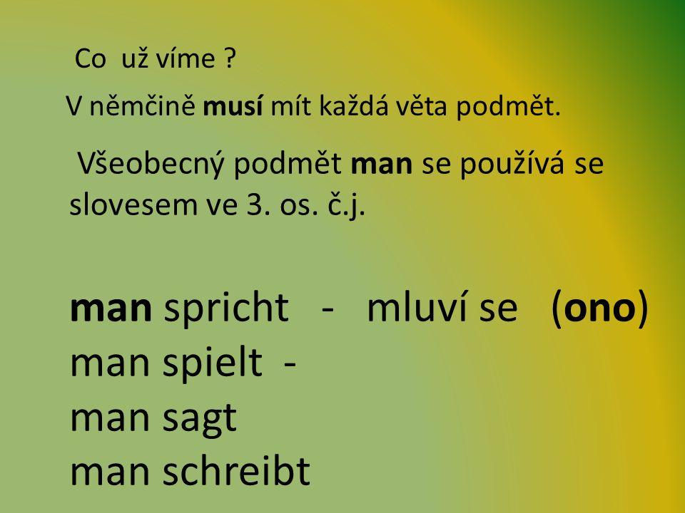 Všeobecný podmět man se používá se slovesem ve 3. os.