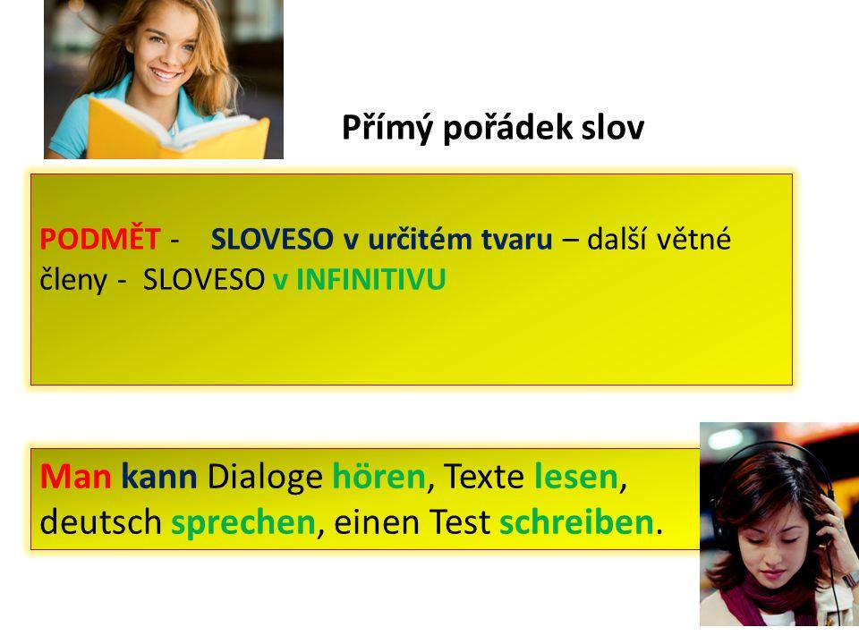 Nepřímý pořádek slov In Deutsch kann man Dialoge hören, Texte lesen, einen Test schreiben, deutsch sprechen.